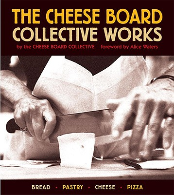 The Cheese Board By Cheese Board Collective (COR)/ Waters, Alice (FRW)