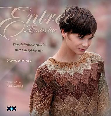 Entree to Entrelac By Bortner, Gwen/ Rowley, Elaine (EDT)/ Xenakis, Alexis (PHT)